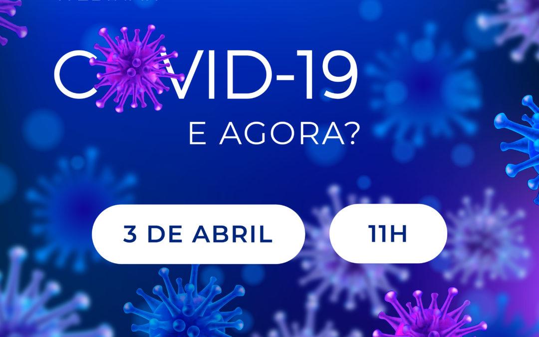 Webinar: COVID-19 E AGORA?